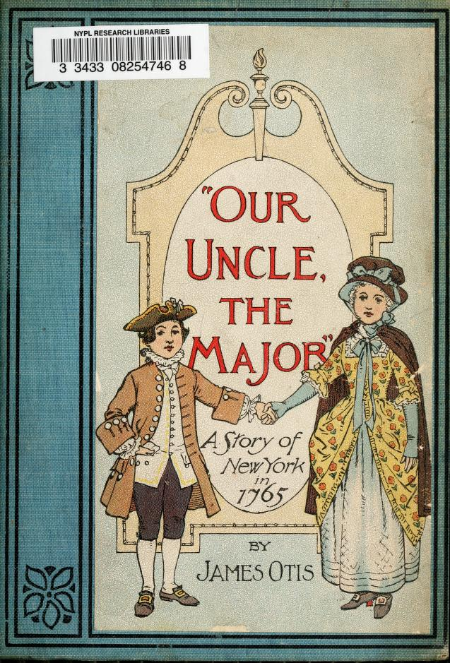 "James, 1848-1912 Otis - ""Our uncle the major"" : a story of New York in 1765"
