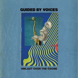 Umlaut Over the Özone by Guided by Voices