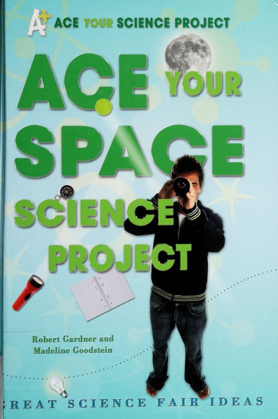 Ace your space science project by Robert Gardner