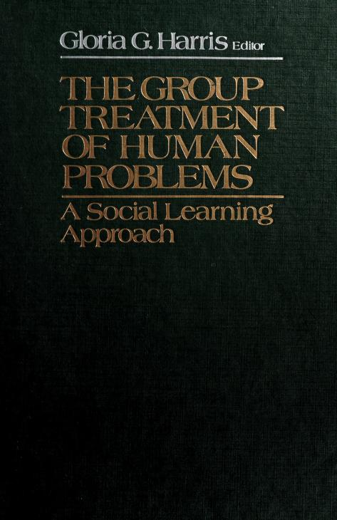 The group treatment of human problems by edited by Gloria G. Harris.