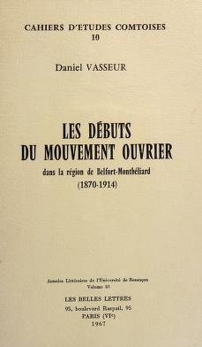 Cover of: Les Débuts du mouvement ouvrier dans la région de Belfort-Montbéliard (1870-1914) | Daniel Vasseur