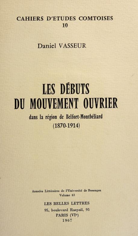 Les Débuts du mouvement ouvrier dans la région de Belfort-Montbéliard (1870-1914) by Daniel Vasseur