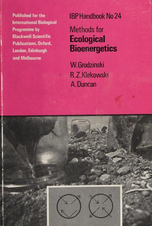 Methods for ecological bioenergetics by edited by W. Grodzinski, R. Z. Klekowski, A. Duncan.