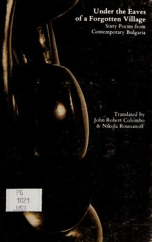 Cover of: Under the eaves of a forgotten village | translated by John Robert Colombo & Nikola Roussanoff.