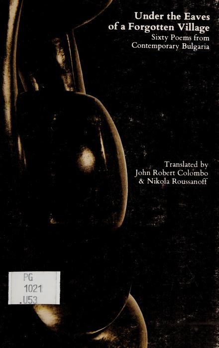 Under the eaves of a forgotten village by translated by John Robert Colombo & Nikola Roussanoff.